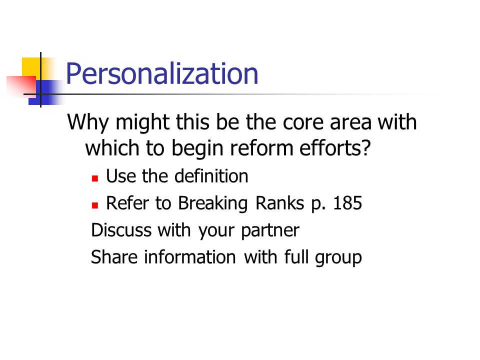 Personalization Why might this be the core area with which to begin reform efforts.
