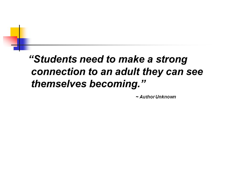 Students need to make a strong connection to an adult they can see themselves becoming.