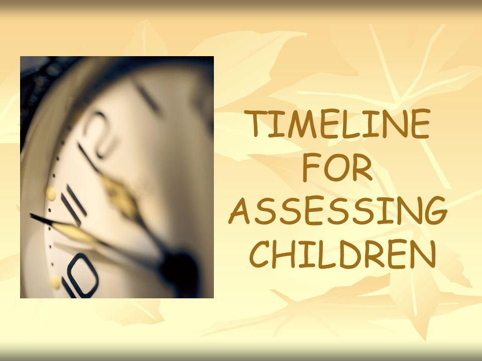 TIMELINE FOR ASSESSING CHILDREN