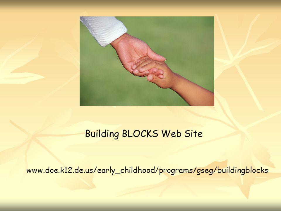 www.doe.k12.de.us/early_childhood/programs/gseg/buildingblocks Building BLOCKS Web Site