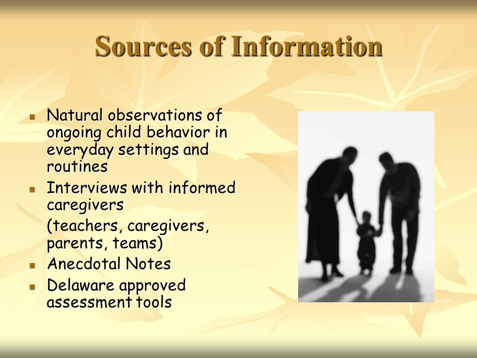 Sources of Information Natural observations of ongoing child behavior in everyday settings and routines Natural observations of ongoing child behavior