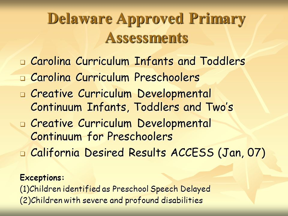 Delaware Approved Primary Assessments Carolina Curriculum Infants and Toddlers Carolina Curriculum Infants and Toddlers Carolina Curriculum Preschoole