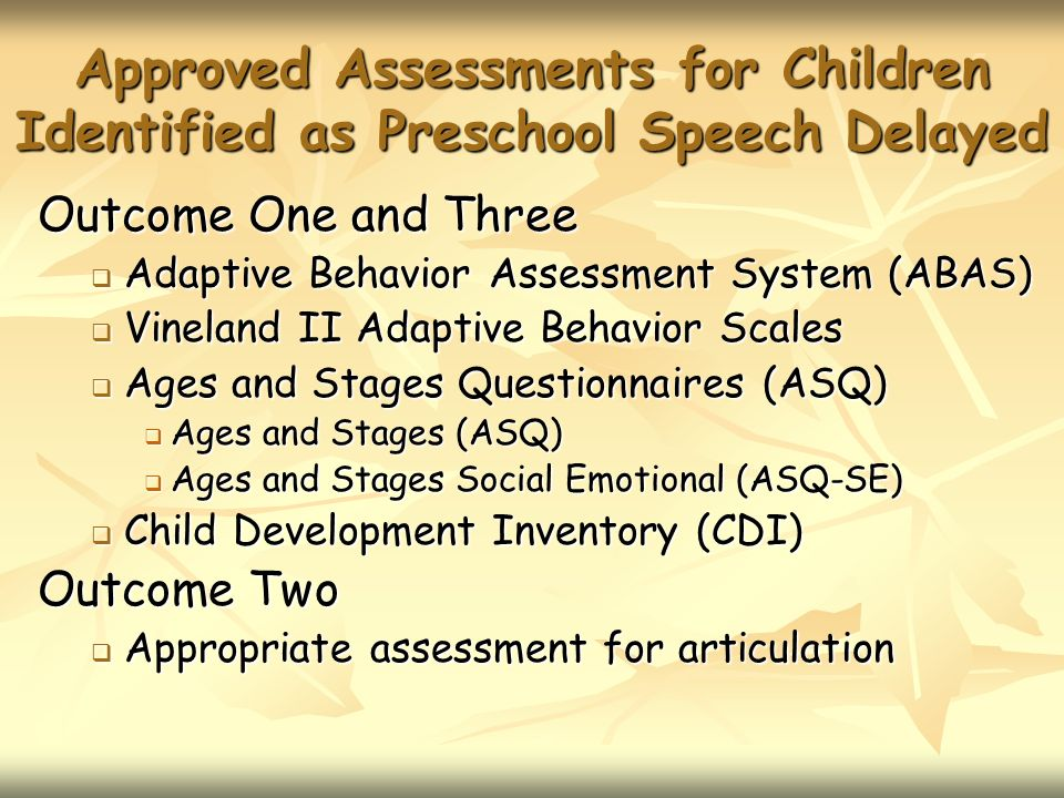 Approved Assessments for Children Identified as Preschool Speech Delayed Outcome One and Three Adaptive Behavior Assessment System (ABAS) Adaptive Beh
