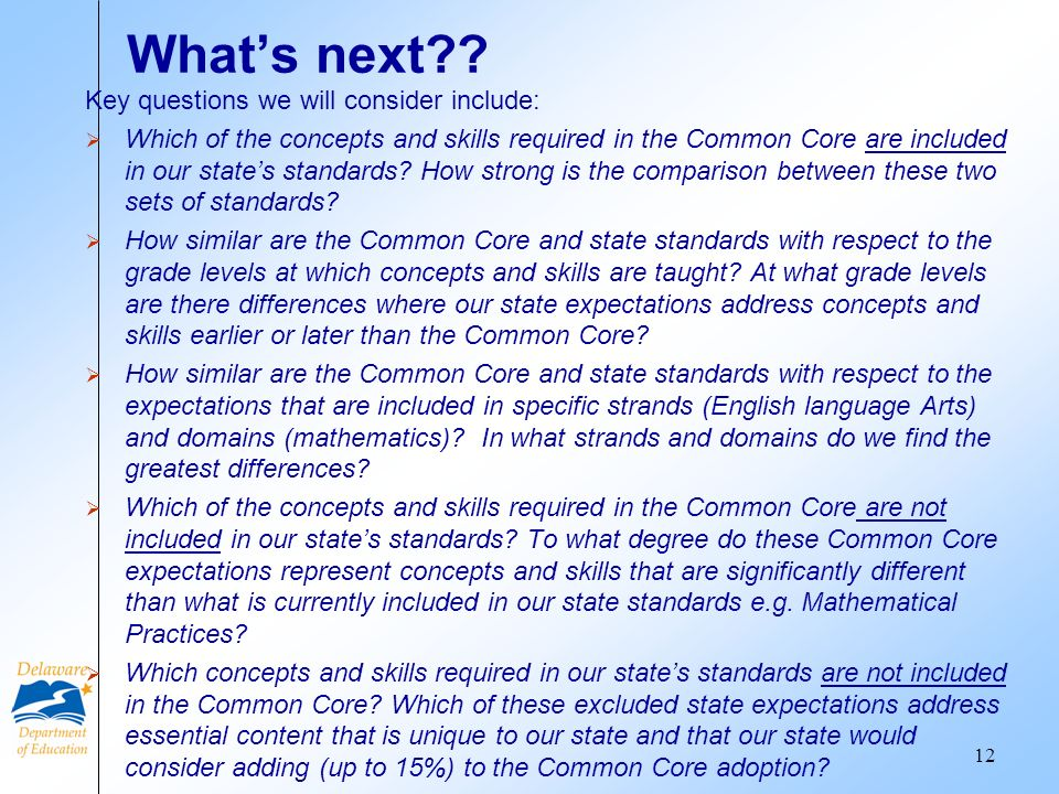 Whats next?? Key questions we will consider include: Which of the concepts and skills required in the Common Core are included in our states standards