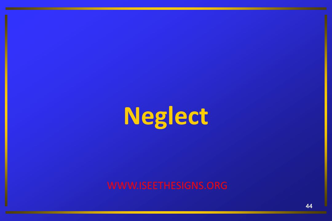 44 Neglect WWW.ISEETHESIGNS.ORG