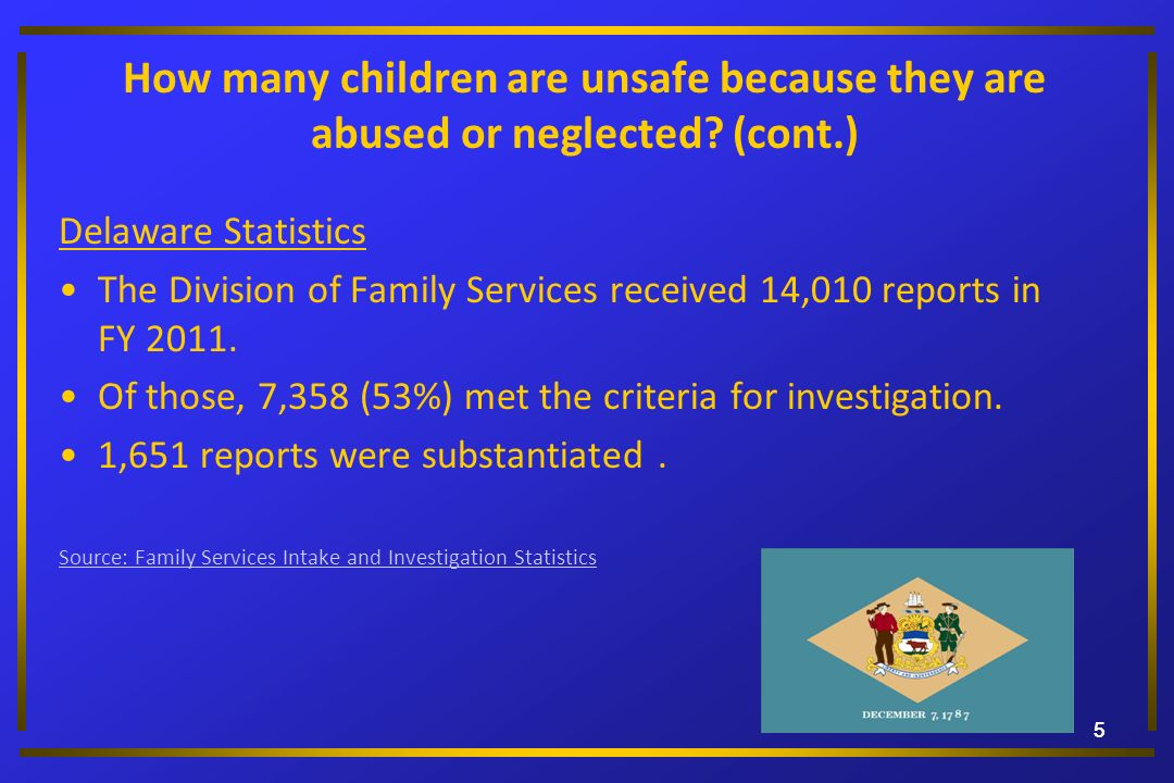 55 How many children are unsafe because they are abused or neglected? (cont.) Delaware Statistics The Division of Family Services received 14,010 repo