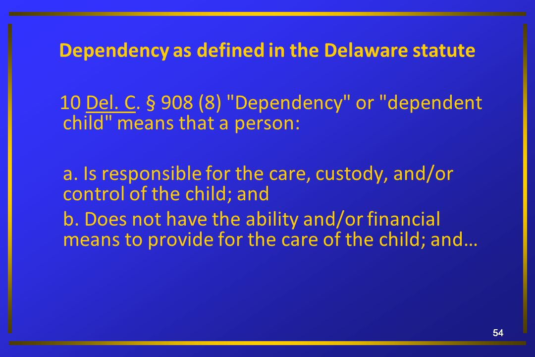 54 Dependency as defined in the Delaware statute 10 Del. C. § 908 (8)