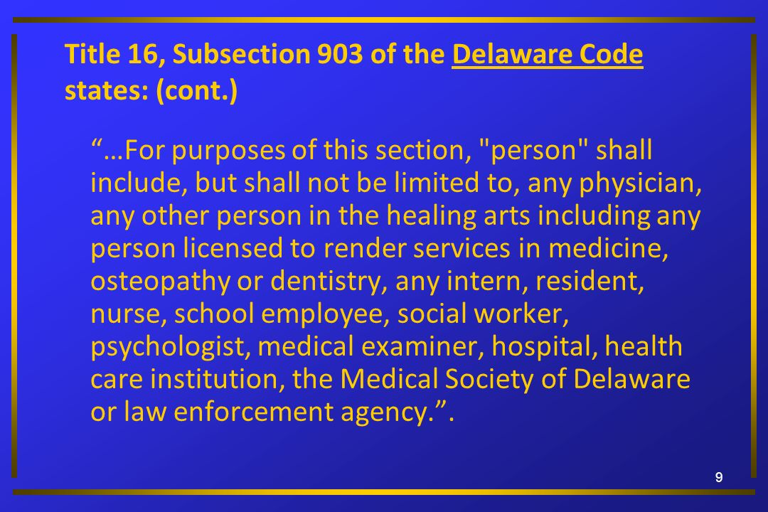 Title 16, Subsection 903 of the Delaware Code states: (cont.) …For purposes of this section,