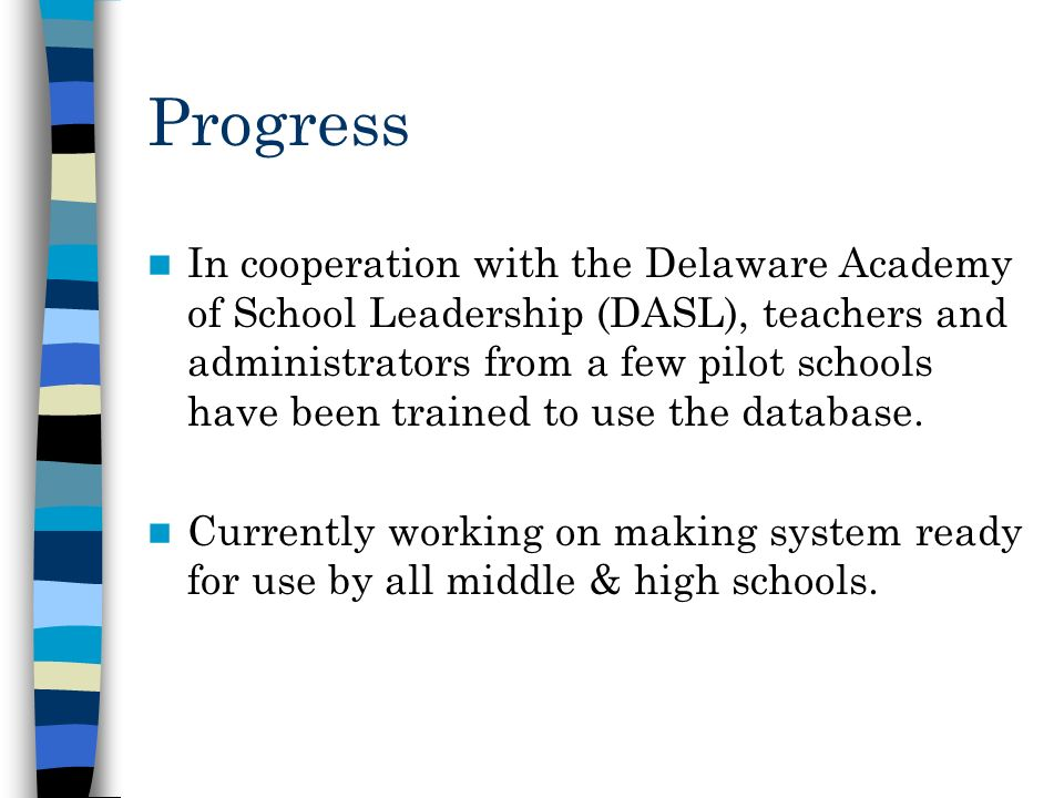 Progress In cooperation with the Delaware Academy of School Leadership (DASL), teachers and administrators from a few pilot schools have been trained