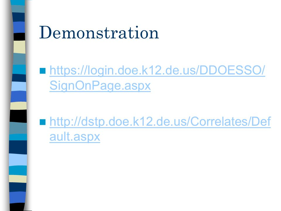 Demonstration https://login.doe.k12.de.us/DDOESSO/ SignOnPage.aspx https://login.doe.k12.de.us/DDOESSO/ SignOnPage.aspx http://dstp.doe.k12.de.us/Corr