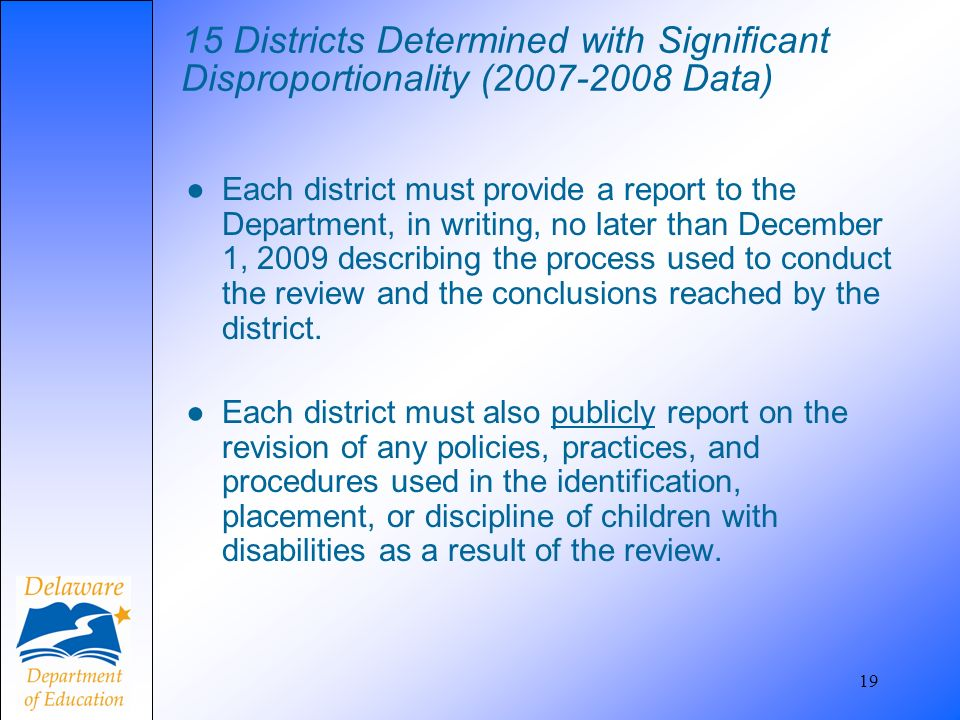 15 Districts Determined with Significant Disproportionality (2007-2008 Data) Each district must provide a report to the Department, in writing, no lat