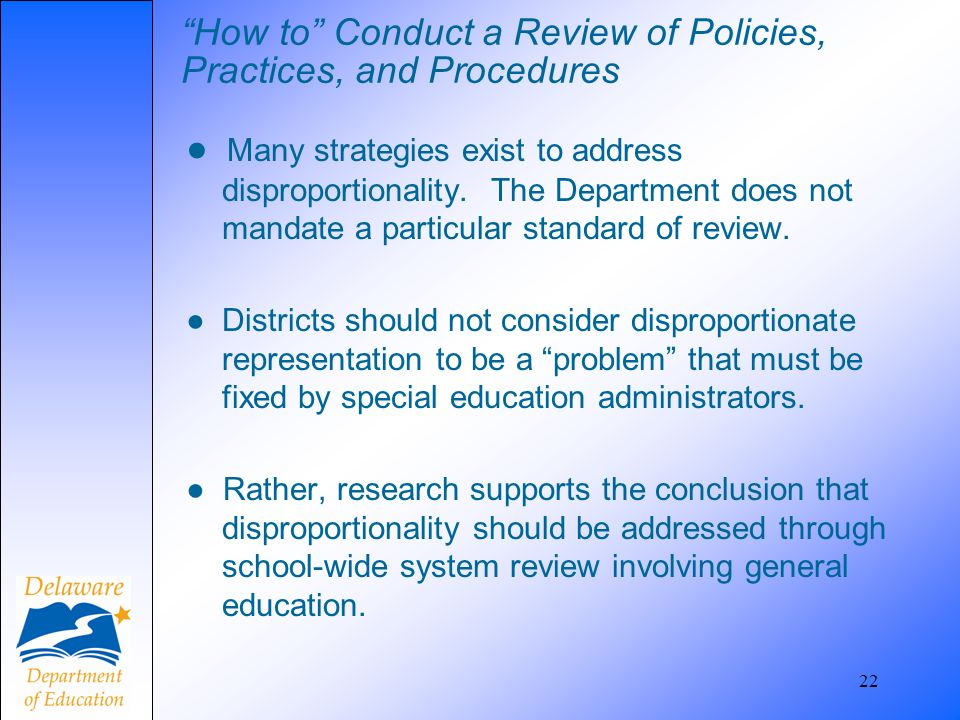 How to Conduct a Review of Policies, Practices, and Procedures Many strategies exist to address disproportionality. The Department does not mandate a