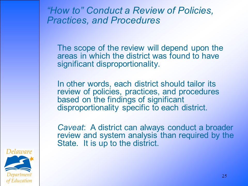 How to Conduct a Review of Policies, Practices, and Procedures The scope of the review will depend upon the areas in which the district was found to h