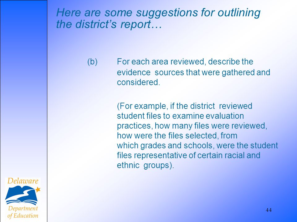 Here are some suggestions for outlining the districts report… (b) For each area reviewed, describe the evidence sources that were gathered and conside