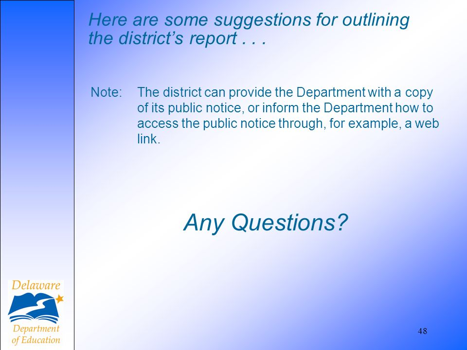 Here are some suggestions for outlining the districts report... Note: The district can provide the Department with a copy of its public notice, or inf