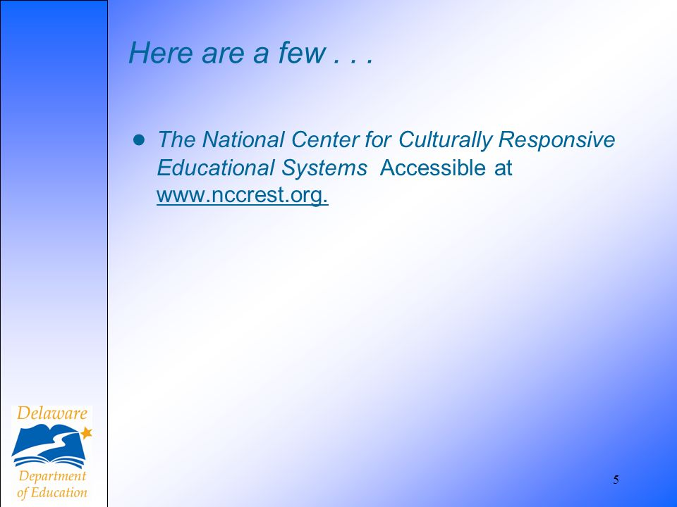 Here are a few... The National Center for Culturally Responsive Educational Systems Accessible at www.nccrest.org. 5