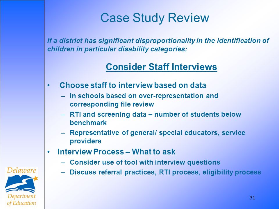 Case Study Review If a district has significant disproportionality in the identification of children in particular disability categories: Consider Sta