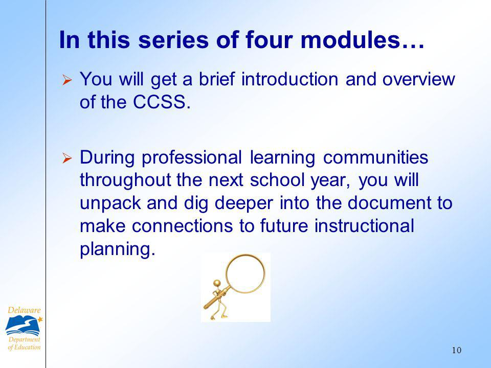 In this series of four modules… You will get a brief introduction and overview of the CCSS.