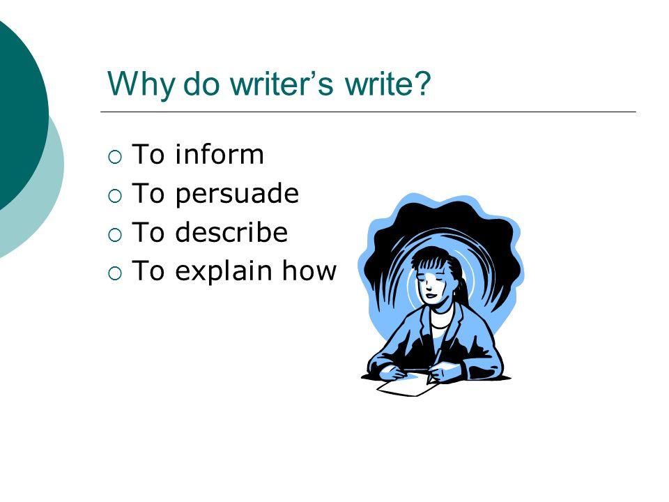 To inform To persuade To describe To explain how