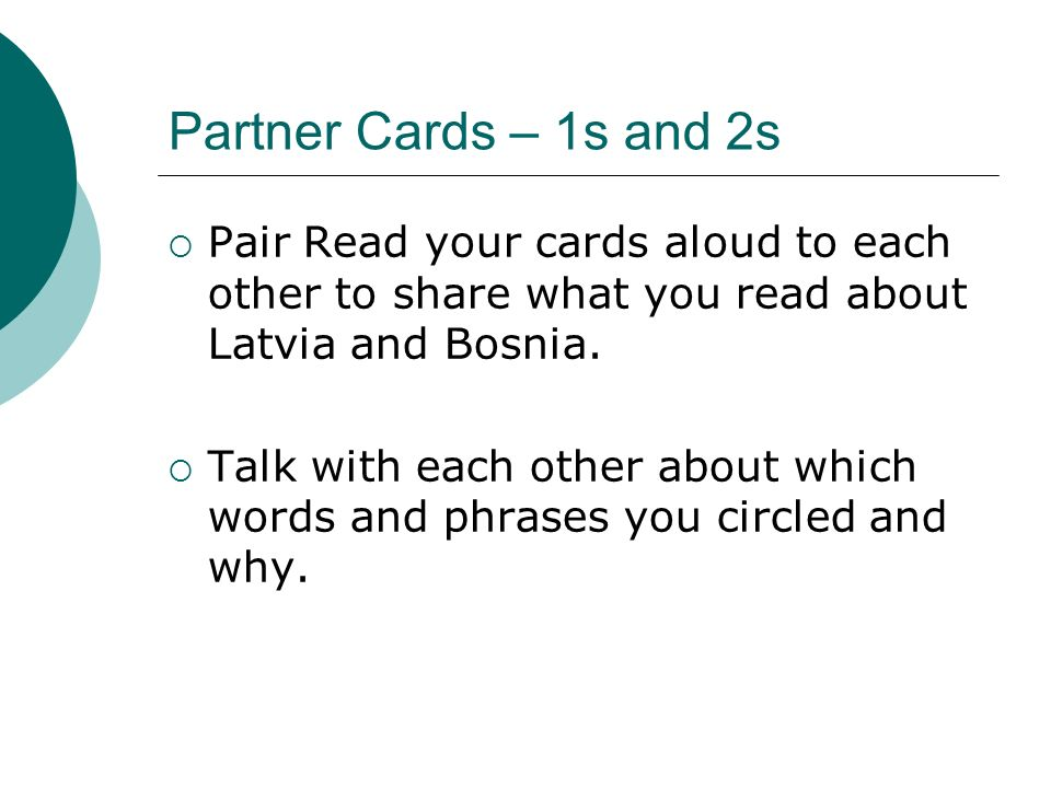 Partner Cards – 1s and 2s Pair Read your cards aloud to each other to share what you read about Latvia and Bosnia. Talk with each other about which wo