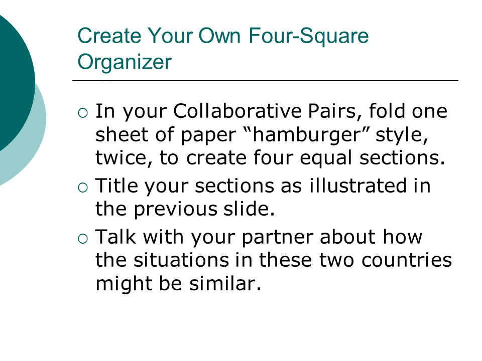 Create Your Own Four-Square Organizer In your Collaborative Pairs, fold one sheet of paper hamburger style, twice, to create four equal sections. Titl