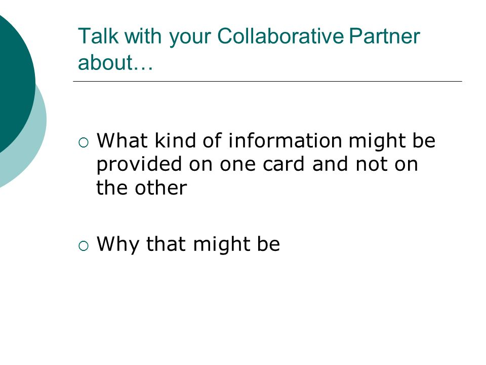 Talk with your Collaborative Partner about… What kind of information might be provided on one card and not on the other Why that might be