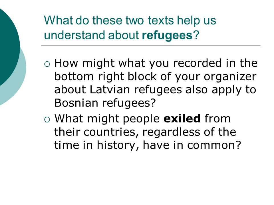 What do these two texts help us understand about refugees? How might what you recorded in the bottom right block of your organizer about Latvian refug