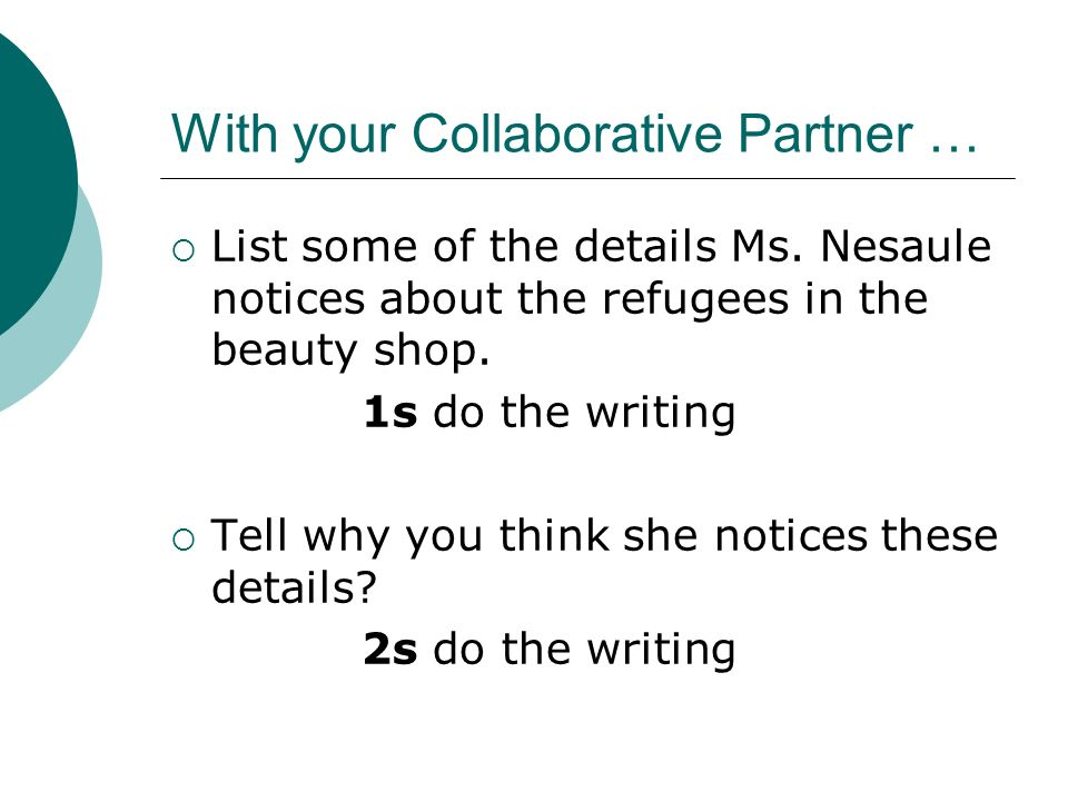 With your Collaborative Partner … List some of the details Ms. Nesaule notices about the refugees in the beauty shop. 1s do the writing Tell why you t