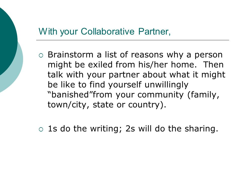 With your Collaborative Partner, Brainstorm a list of reasons why a person might be exiled from his/her home. Then talk with your partner about what i