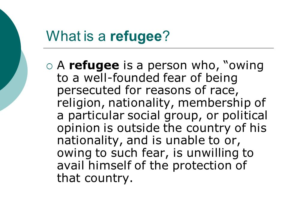 What is a refugee? A refugee is a person who, owing to a well-founded fear of being persecuted for reasons of race, religion, nationality, membership