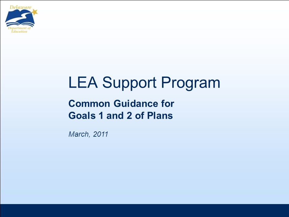 March, 2011 LEA Support Program Common Guidance for Goals 1 and 2 of Plans