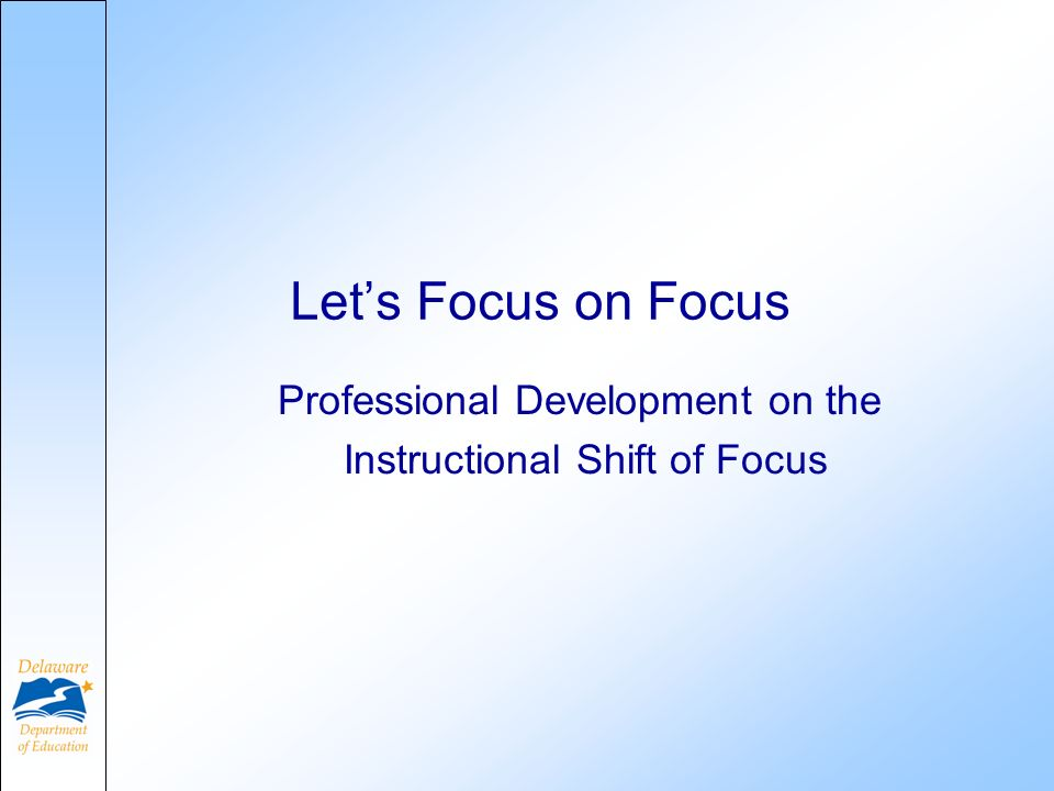 Professional Development on the Instructional Shift of Focus Lets Focus on Focus