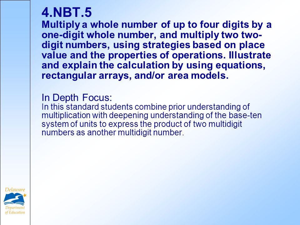 4.NBT.5 Multiply a whole number of up to four digits by a one-digit whole number, and multiply two two- digit numbers, using strategies based on place value and the properties of operations.