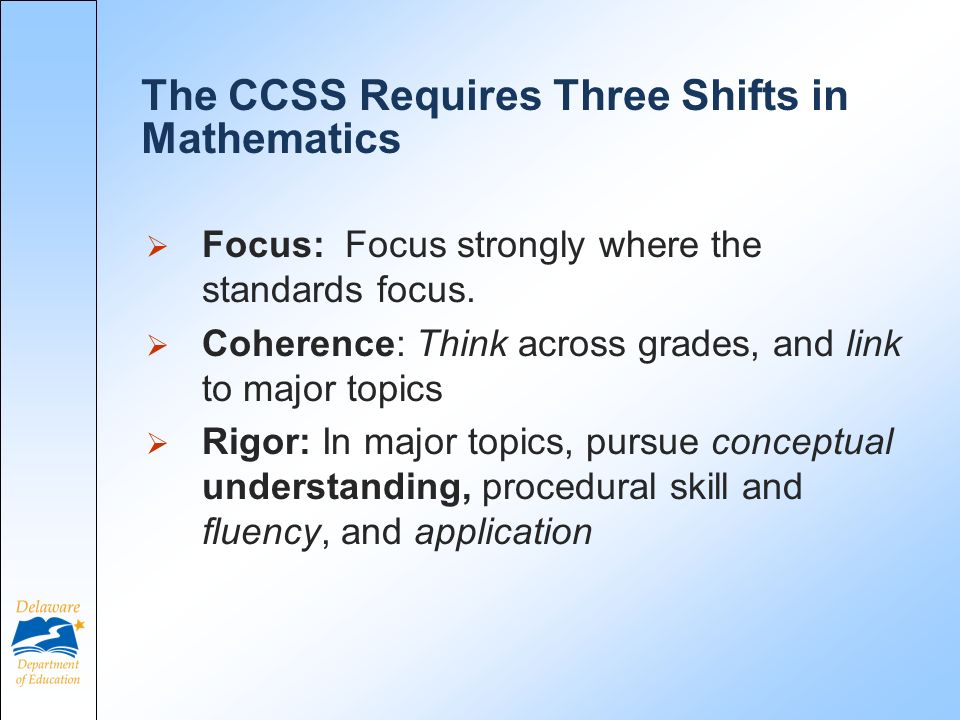 The CCSS Requires Three Shifts in Mathematics Focus: Focus strongly where the standards focus.