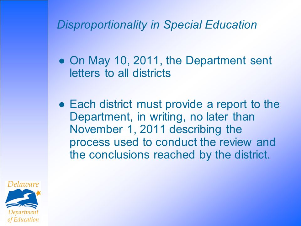 Disproportionality in Special Education On May 10, 2011, the Department sent letters to all districts Each district must provide a report to the Depar