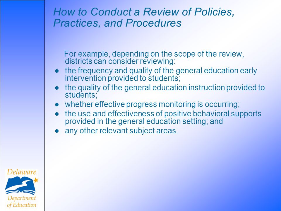 How to Conduct a Review of Policies, Practices, and Procedures For example, depending on the scope of the review, districts can consider reviewing: th