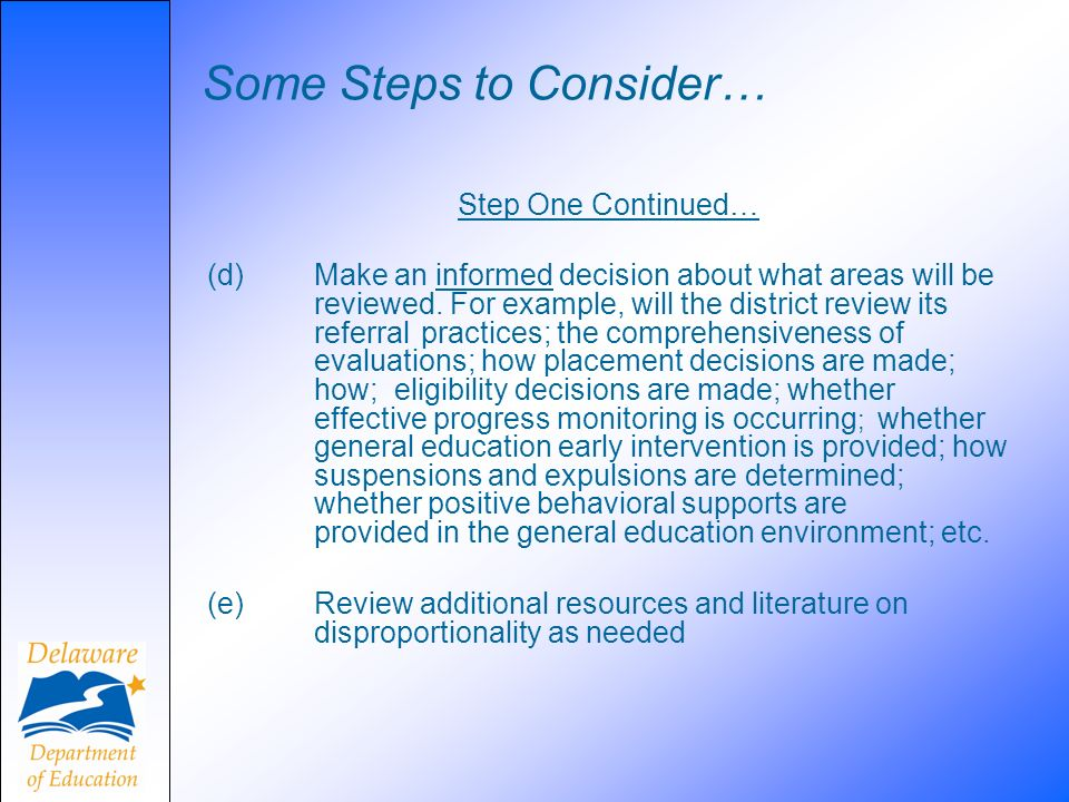 Some Steps to Consider… Step One Continued… (d)Make an informed decision about what areas will be reviewed. For example, will the district review its