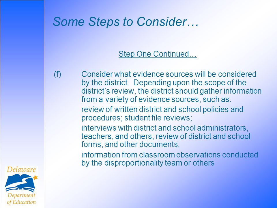 Some Steps to Consider… Step One Continued… (f) Consider what evidence sources will be considered by the district. Depending upon the scope of the dis