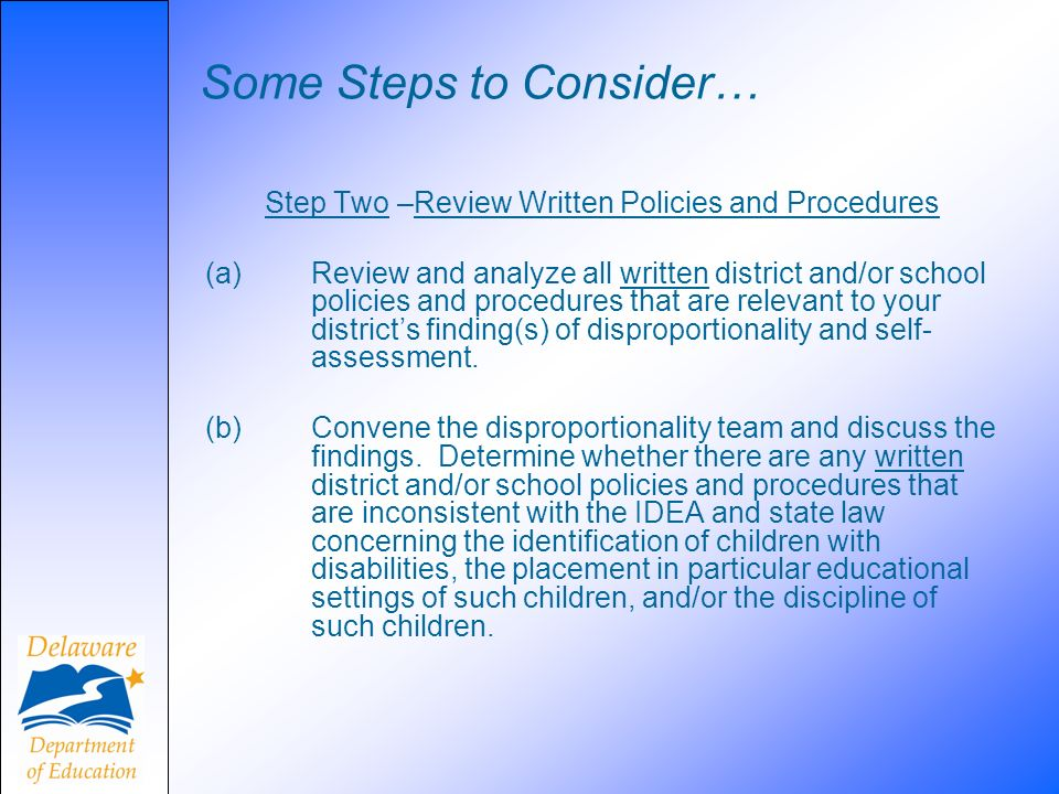 Some Steps to Consider… Step Two –Review Written Policies and Procedures (a) Review and analyze all written district and/or school policies and proced