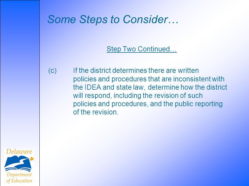 Some Steps to Consider… Step Two Continued… (c) If the district determines there are written policies and procedures that are inconsistent with the ID