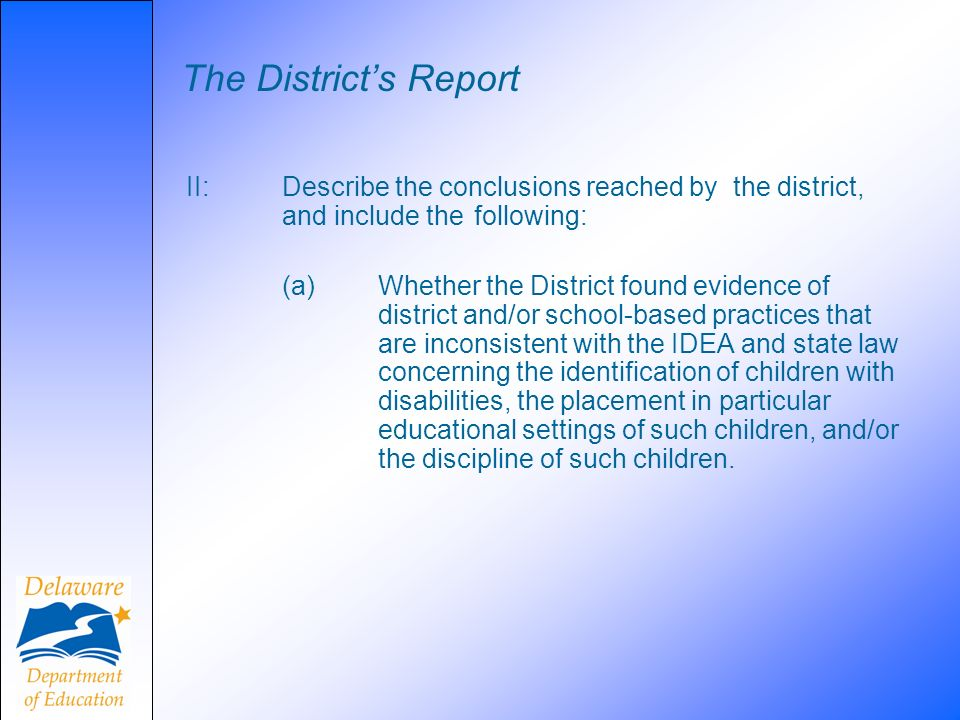 The Districts Report II: Describe the conclusions reached by the district, and include the following: (a) Whether the District found evidence of distr