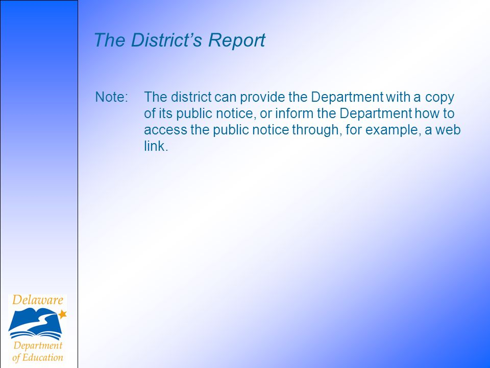 The Districts Report Note: The district can provide the Department with a copy of its public notice, or inform the Department how to access the public