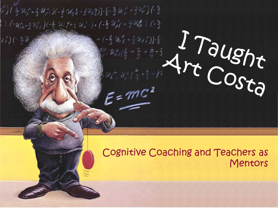Cognitive Coaching and Teachers as Mentors I Taught Art Costa