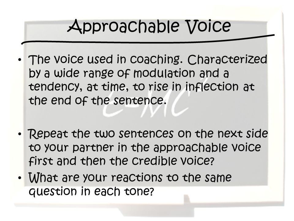 Approachable Voice The voice used in coaching.
