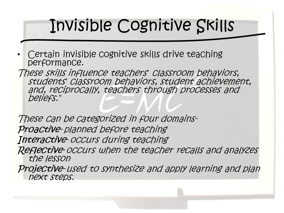 Invisible Cognitive Skills Certain invisible cognitive skills drive teaching performance.