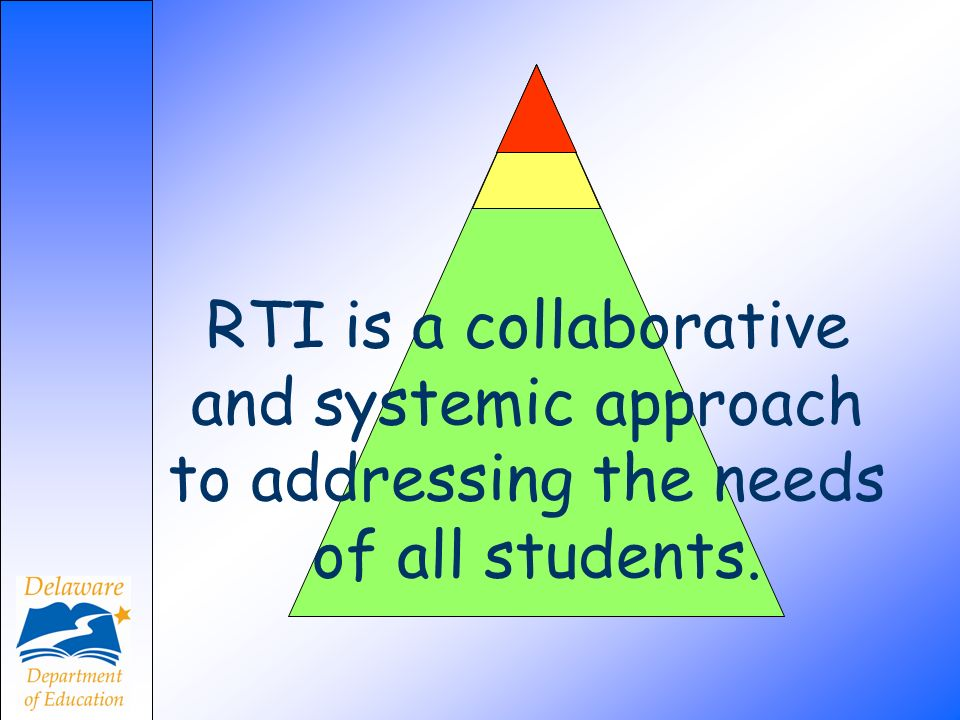 RTI is a collaborative and systemic approach to addressing the needs of all students.