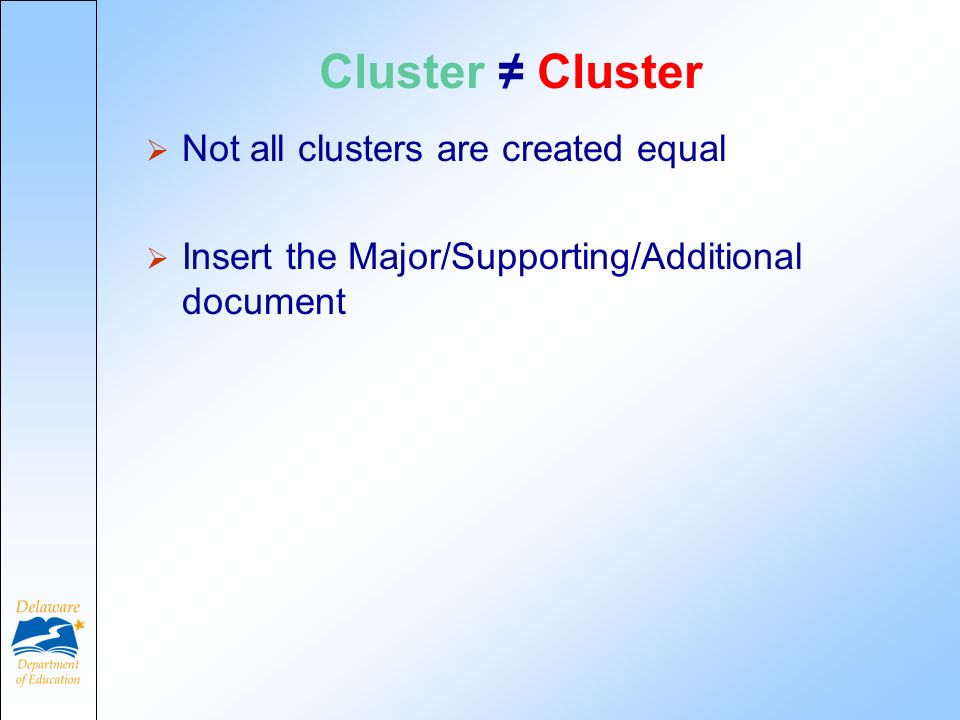 Cluster Not all clusters are created equal Insert the Major/Supporting/Additional document