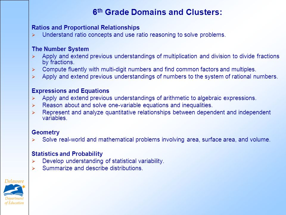 6 th Grade Domains and Clusters: Ratios and Proportional Relationships Understand ratio concepts and use ratio reasoning to solve problems.