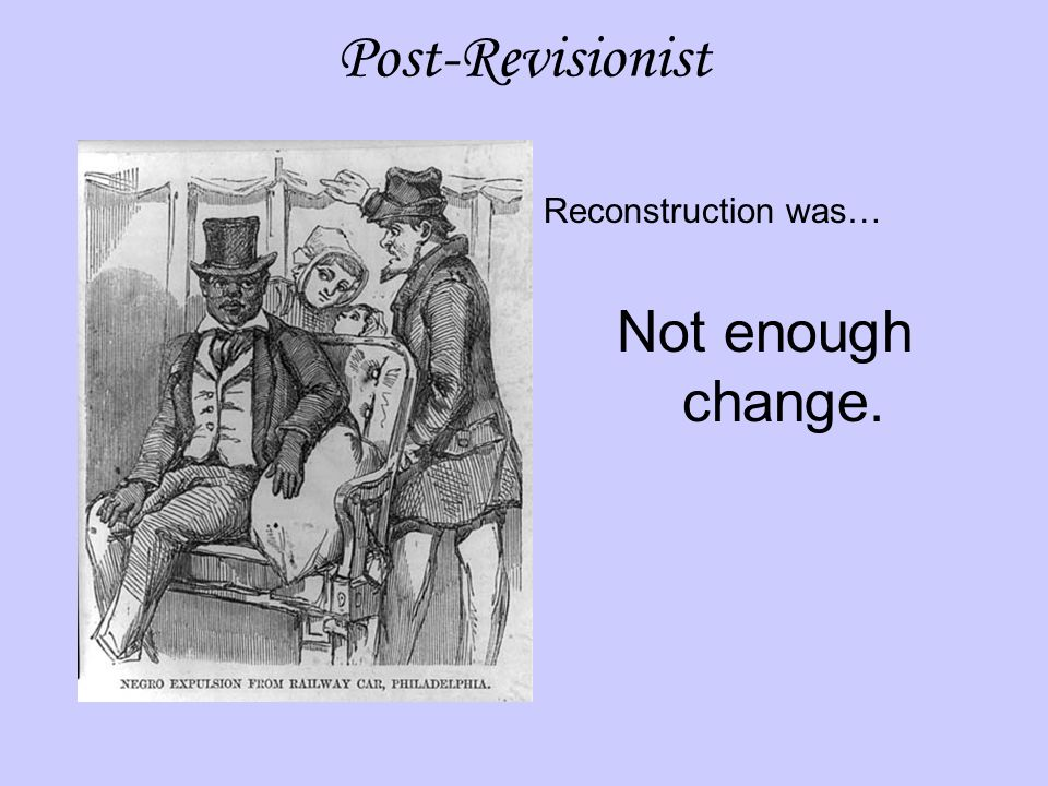Post-Revisionist Reconstruction was… Not enough change.