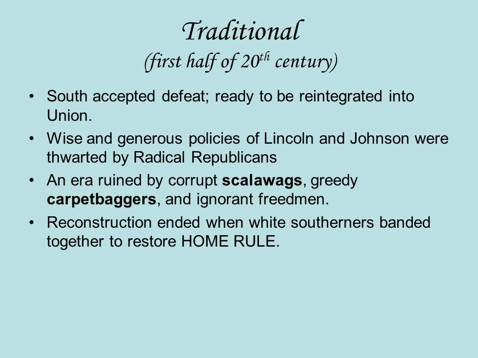 Traditional (first half of 20 th century) South accepted defeat; ready to be reintegrated into Union.